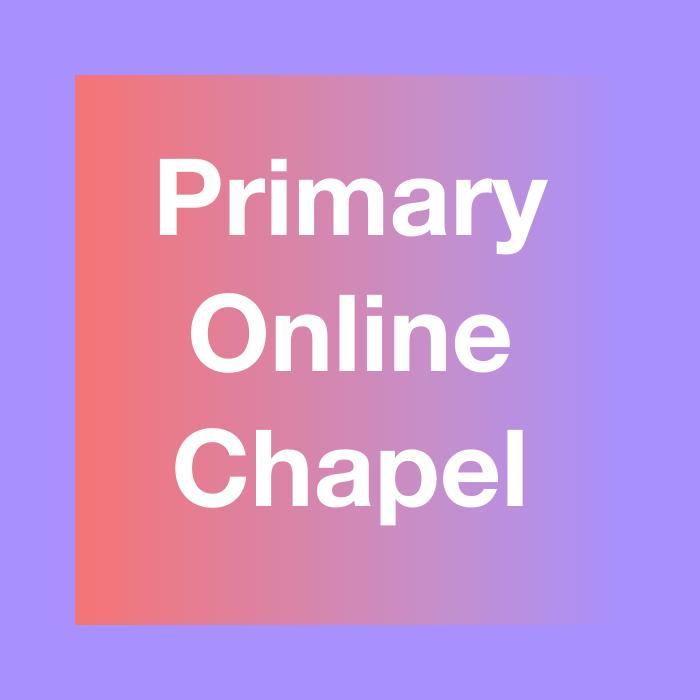 Primary Online Chapel